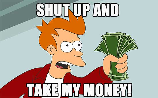Shut Up and Take My Money - Futurama Meme